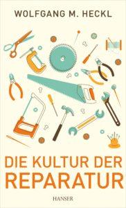 """Cover des Buches """"Die Kultur der Reparatur"""" von Wolfgang M. Heckl"""